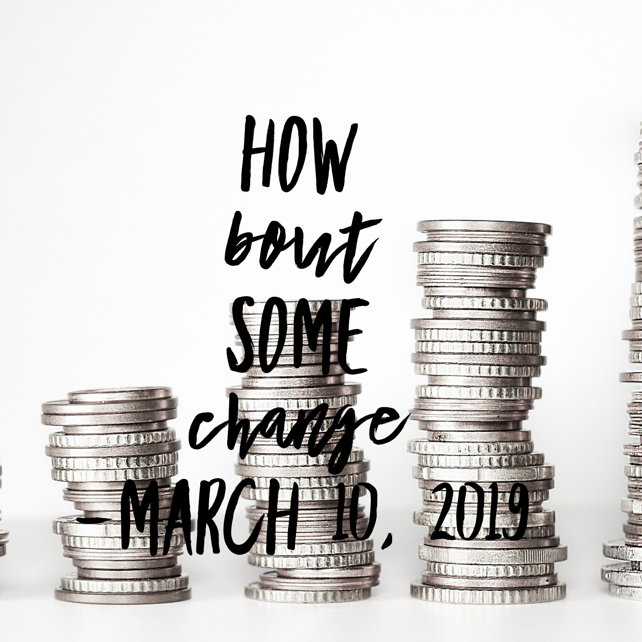 How Bout Some Change
